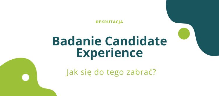 Badanie candidate experience - jak sie do tego zabrac